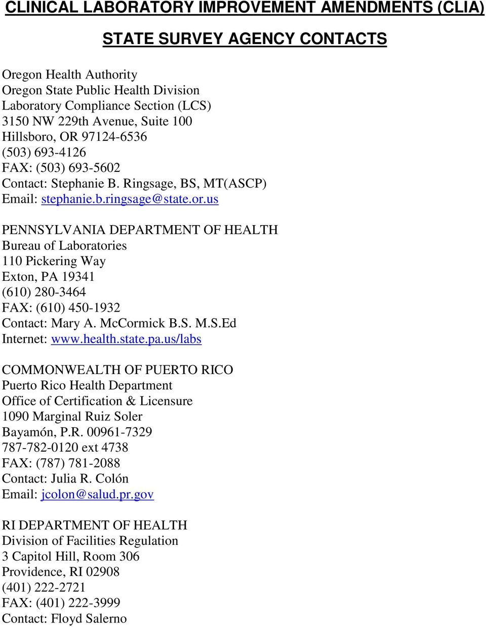 us PENNSYLVANIA DEPARTMENT OF HEALTH Bureau of Laboratories 110 Pickering Way Exton, PA 19341 (610) 280-3464 FAX: (610) 450-1932 Contact: Mary A. McCormick B.S. M.S.Ed Internet: www.health.state.pa.