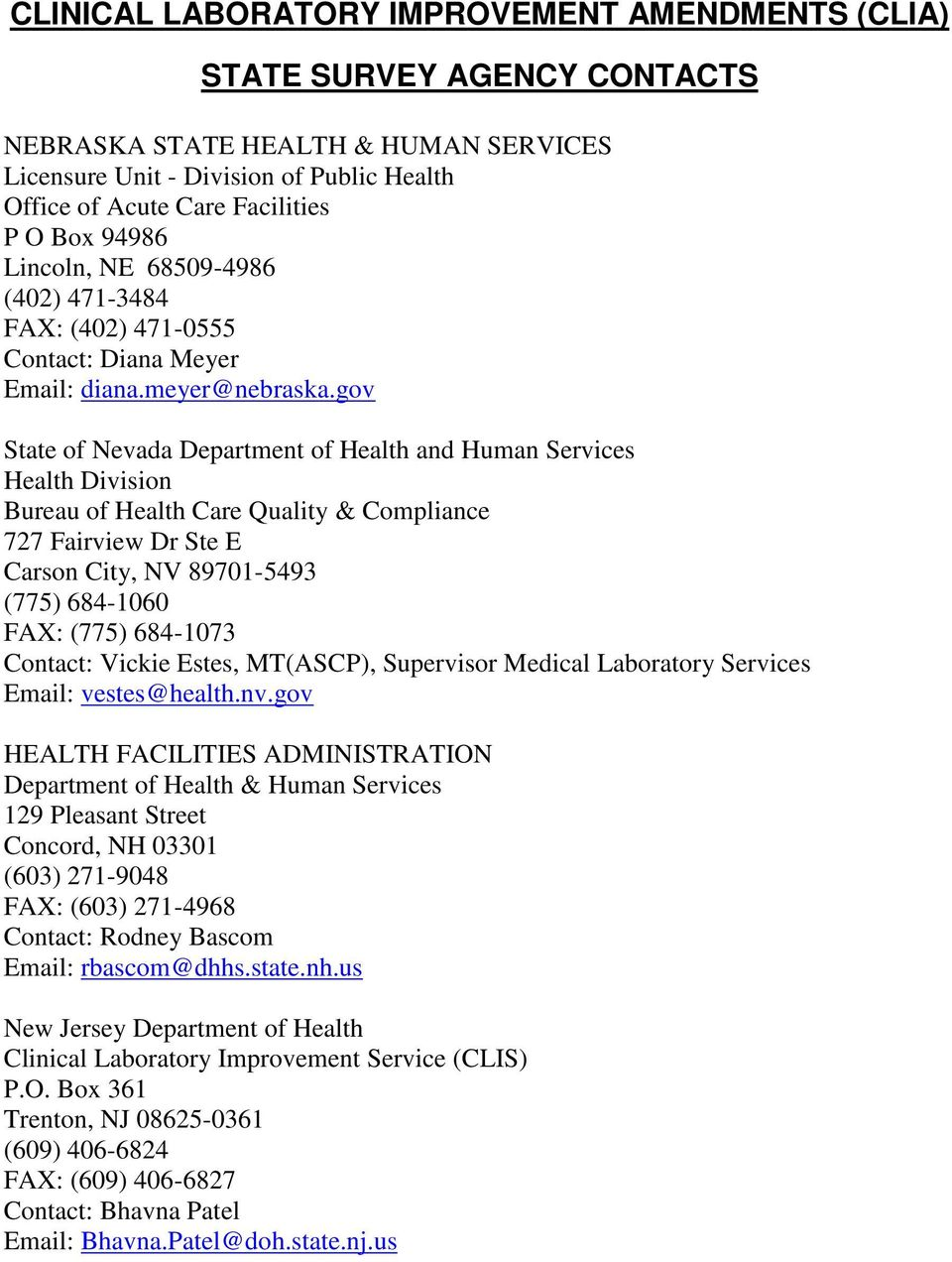 gov State of Nevada Department of Health and Human Services Health Division Bureau of Health Care Quality & Compliance 727 Fairview Dr Ste E Carson City, NV 89701-5493 (775) 684-1060 FAX: (775)