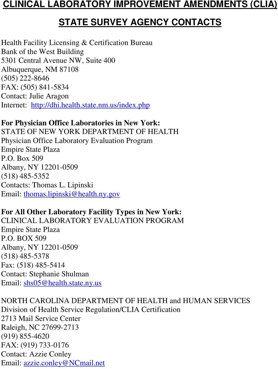 Lipinski Email: thomas.lipinski@health.ny.gov For All Other Laboratory Facility Types in New York: CLINICAL LABORATORY EVALUATION PROGRAM Empire State Plaza P.O. BOX 509 Albany, NY 12201-0509 (518) 485-5378 Fax: (518) 485-5414 Contact: Stephanie Shulman Email: shs05@health.