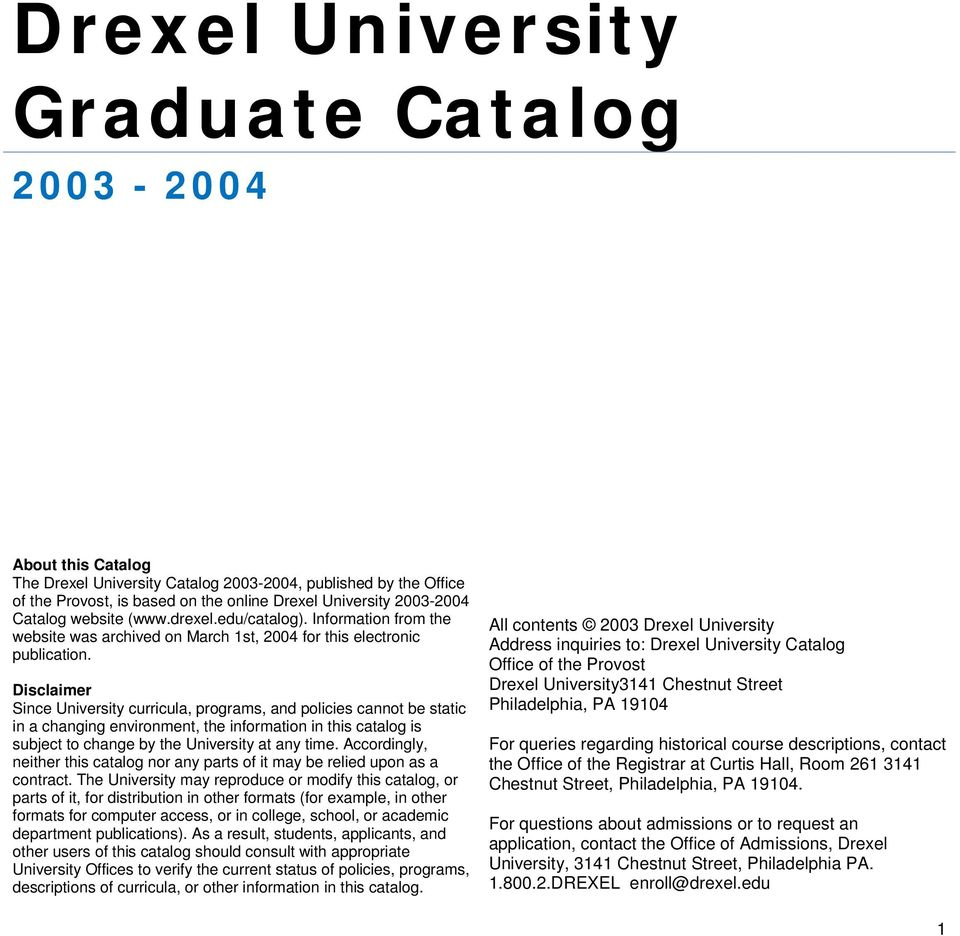 Disclaimer Since University curricula, programs, and policies cannot be static in a changing environment, the information in this catalog is subject to change by the University at any time.