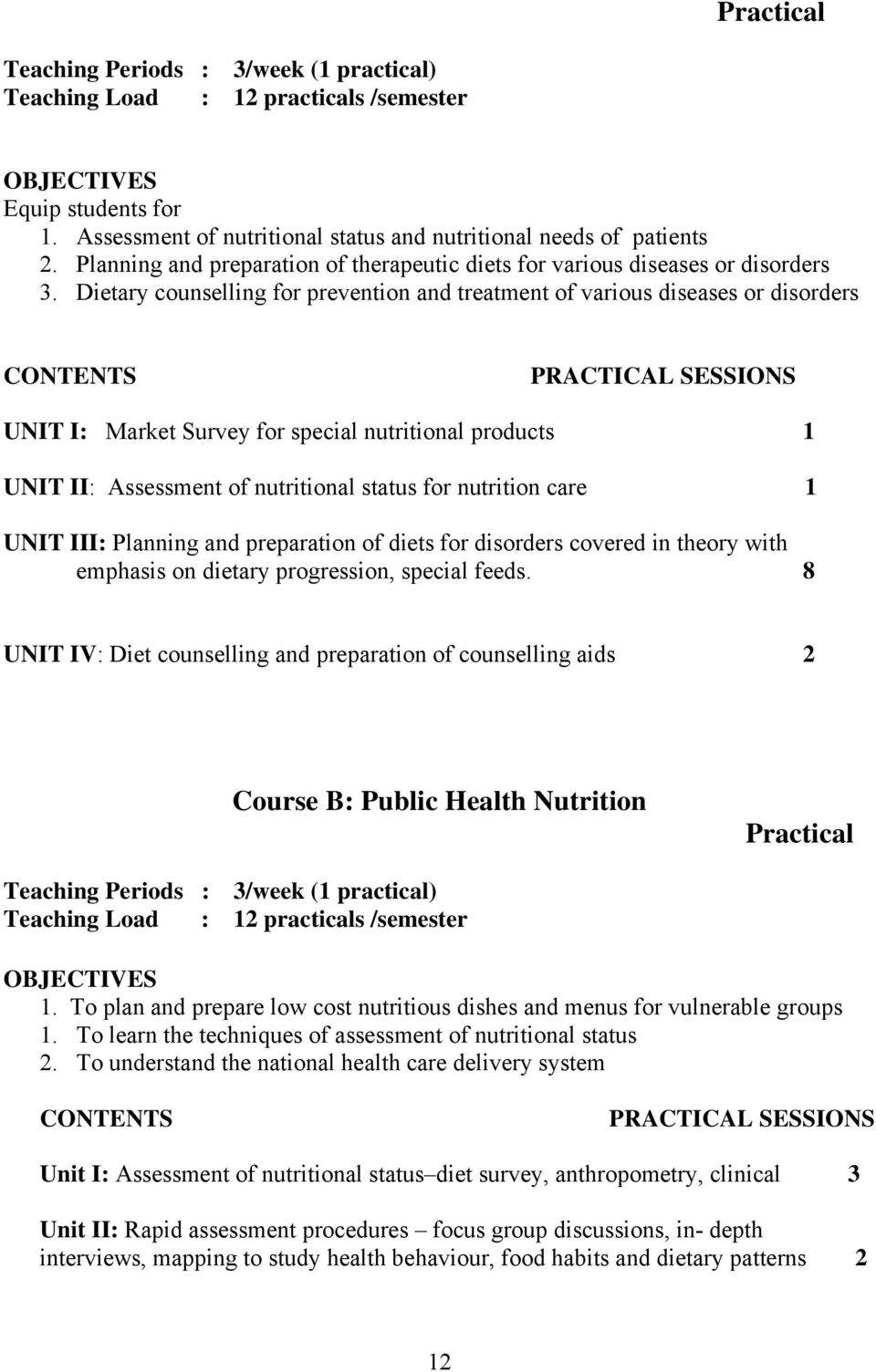 Dietary counselling for prevention and treatment of various diseases or disorders PRACTICAL SESSIONS UNIT I: Market Survey for special nutritional products 1 UNIT II: Assessment of nutritional status