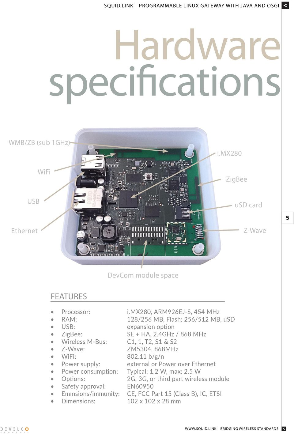 mx280, ARM926EJ-S, 454 MHz RAM: 128/256 MB, Flash: 256/512 MB, usd USB: expansion option ZigBee: SE + HA, 2.