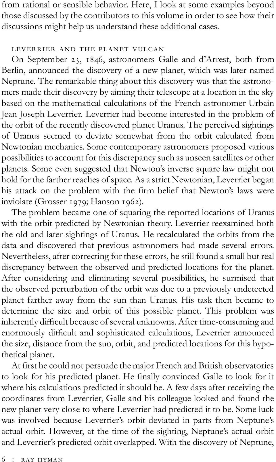 leverrier and the planet vulcan On September 23, 1846, astronomers Galle and d Arrest, both from Berlin, announced the discovery of a new planet, which was later named Neptune.