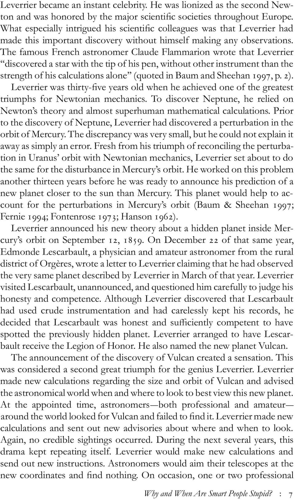 The famous French astronomer Claude Flammarion wrote that Leverrier discovered a star with the tip of his pen, without other instrument than the strength of his calculations alone (quoted in Baum and