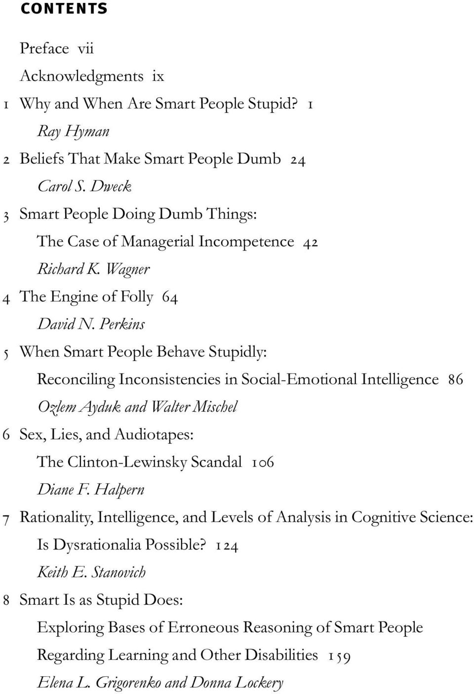Perkins 5 When Smart People Behave Stupidly: Reconciling Inconsistencies in Social-Emotional Intelligence 86 Ozlem Ayduk and Walter Mischel 6 Sex, Lies, and Audiotapes: The Clinton-Lewinsky