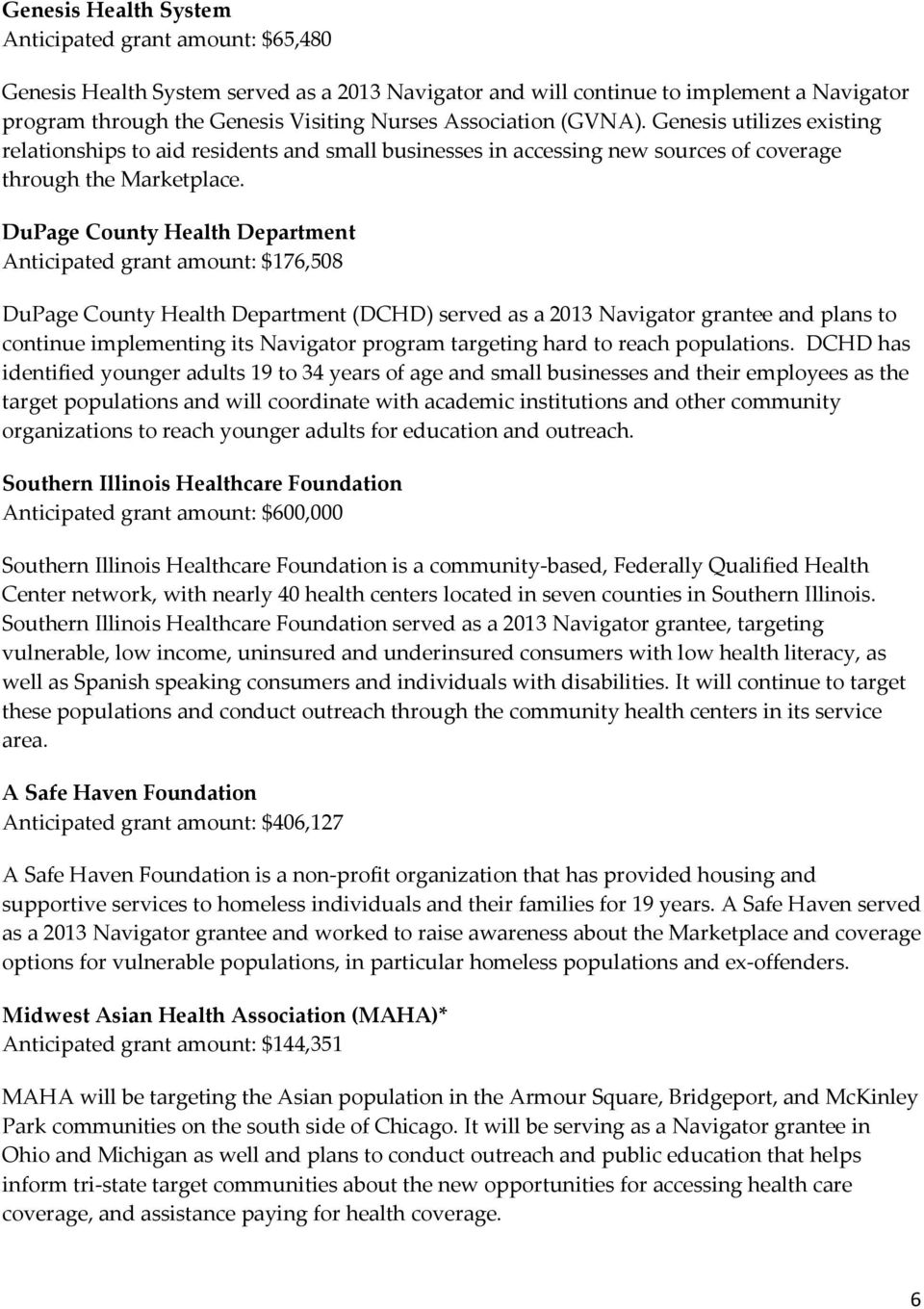 DuPage County Health Department Anticipated grant amount: $176,508 DuPage County Health Department (DCHD) served as a 2013 Navigator grantee and plans to continue implementing its Navigator program