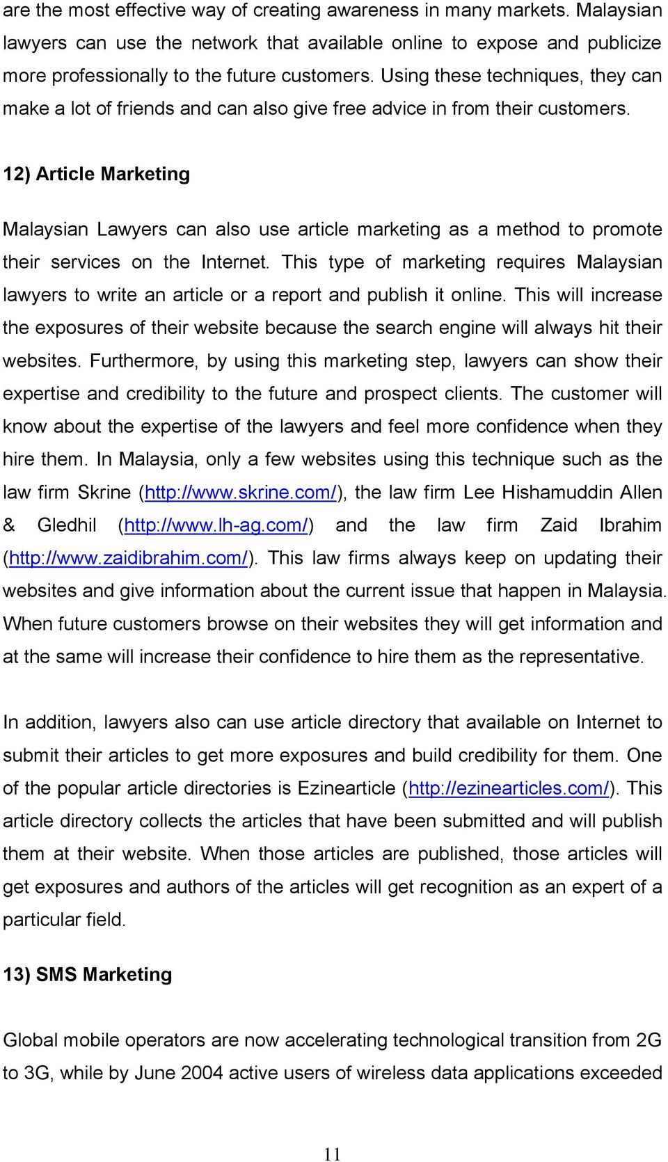12) Article Marketing Malaysian Lawyers can also use article marketing as a method to promote their services on the Internet.