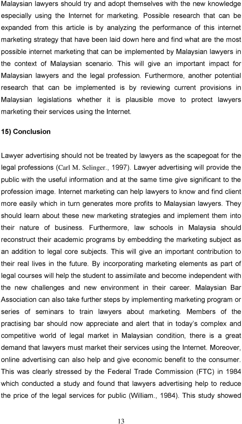 marketing that can be implemented by Malaysian lawyers in the context of Malaysian scenario. This will give an important impact for Malaysian lawyers and the legal profession.