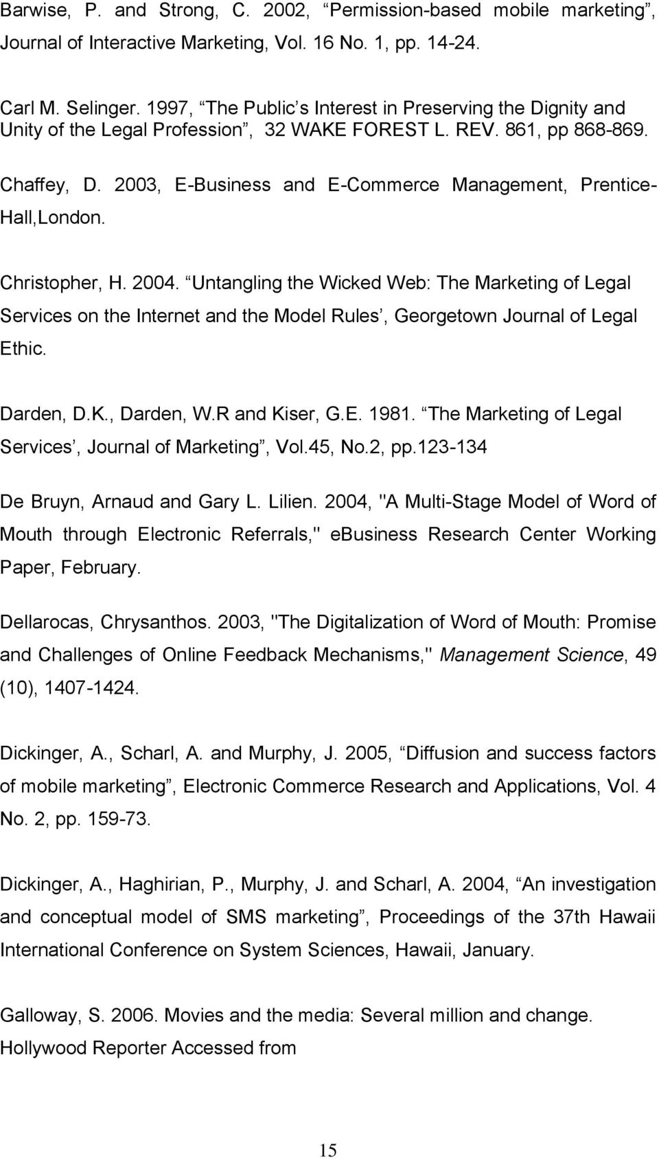 2003, E-Business and E-Commerce Management, Prentice- Hall,London. Christopher, H. 2004.