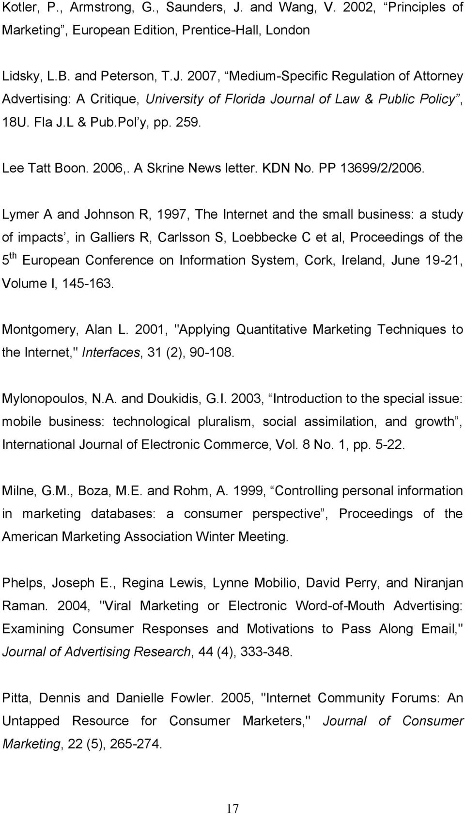 Lymer A and Johnson R, 1997, The Internet and the small business: a study of impacts, in Galliers R, Carlsson S, Loebbecke C et al, Proceedings of the 5 th European Conference on Information System,