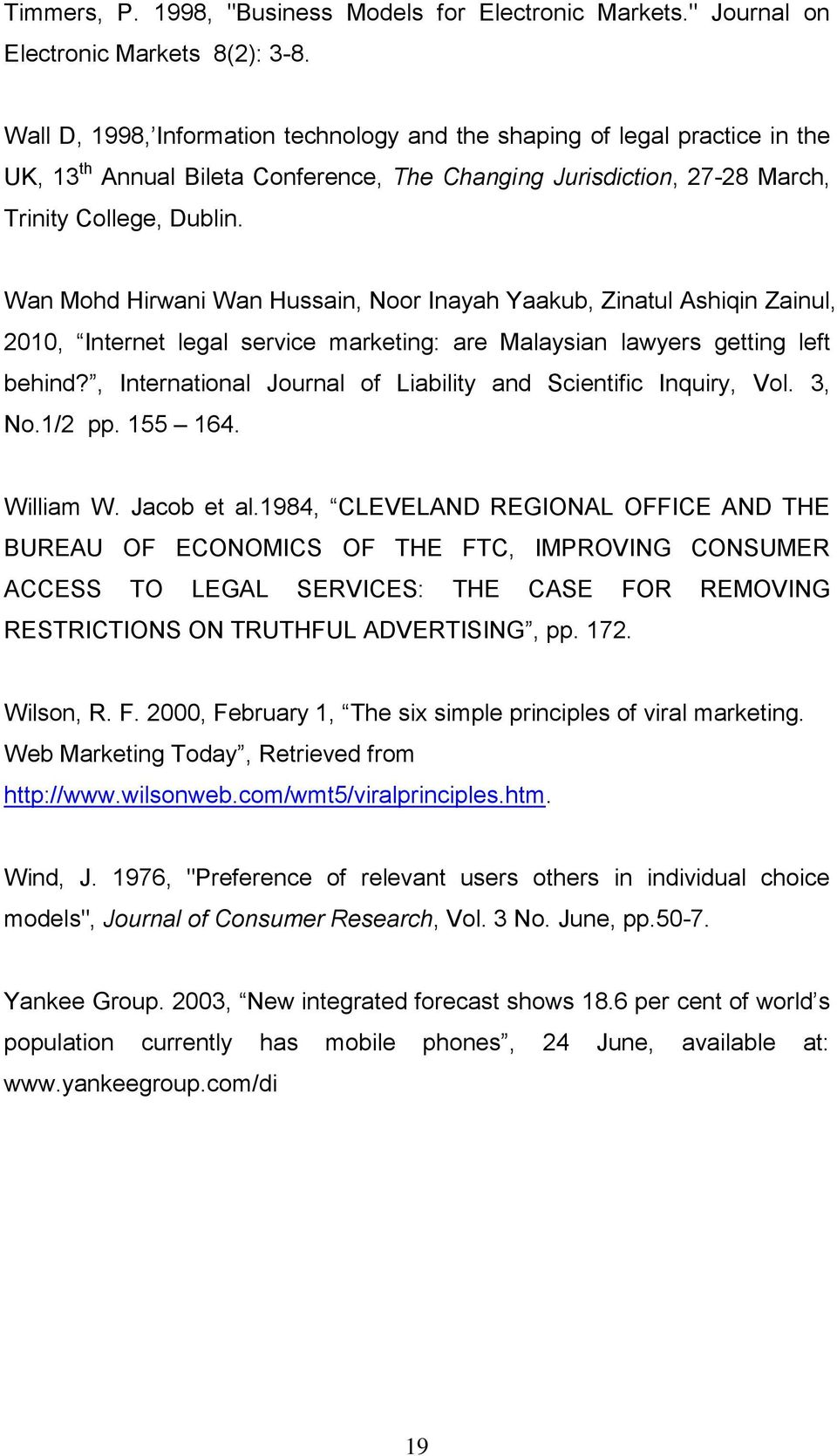 Wan Mohd Hirwani Wan Hussain, Noor Inayah Yaakub, Zinatul Ashiqin Zainul, 2010, Internet legal service marketing: are Malaysian lawyers getting left behind?