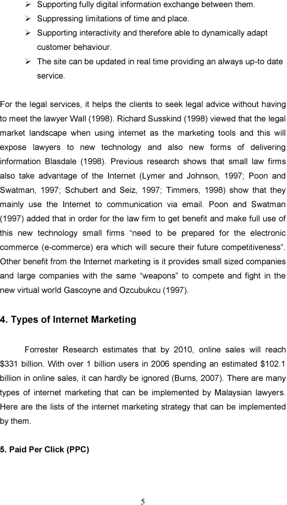 Richard Susskind (1998) viewed that the legal market landscape when using internet as the marketing tools and this will expose lawyers to new technology and also new forms of delivering information