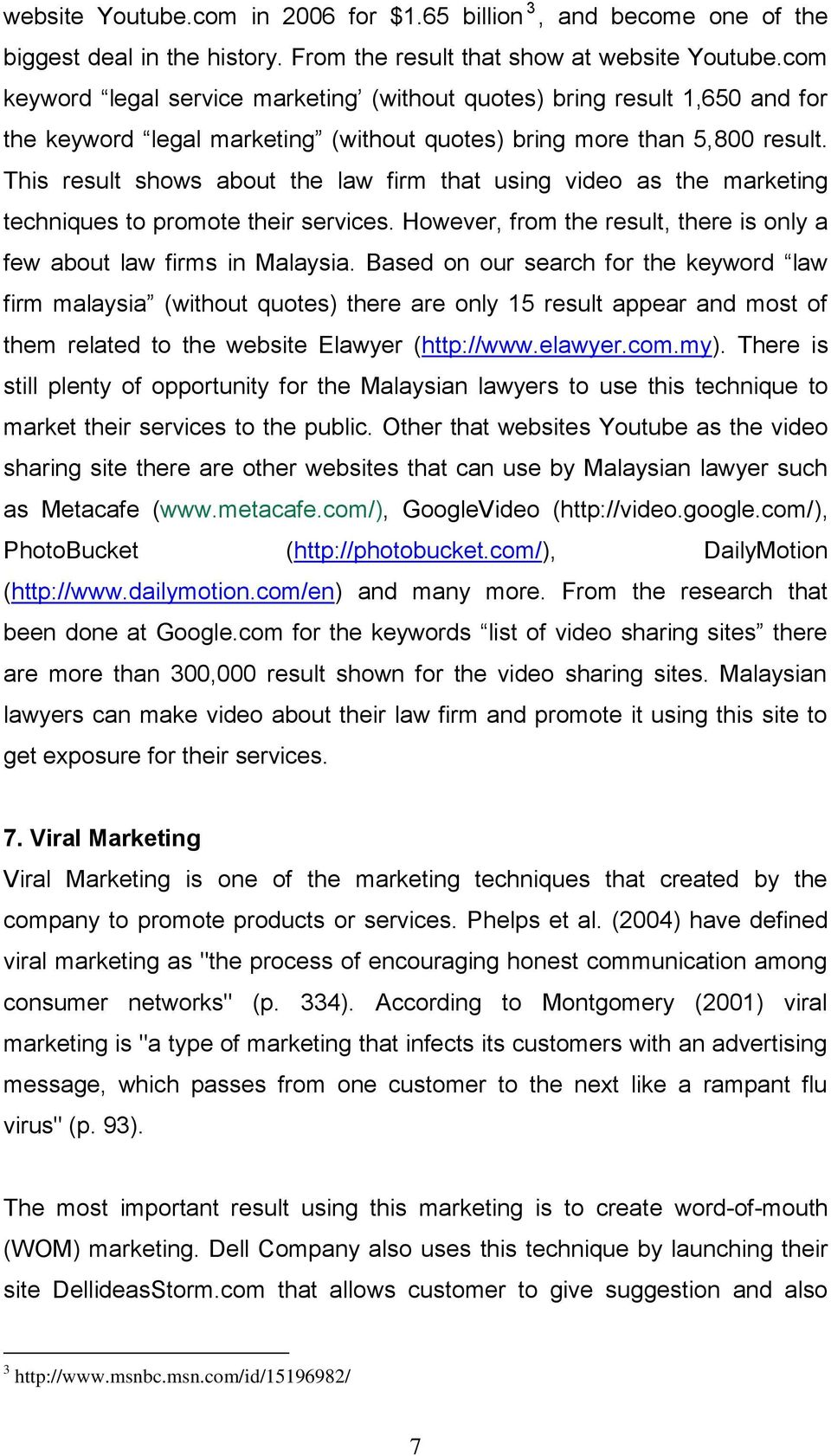 This result shows about the law firm that using video as the marketing techniques to promote their services. However, from the result, there is only a few about law firms in Malaysia.