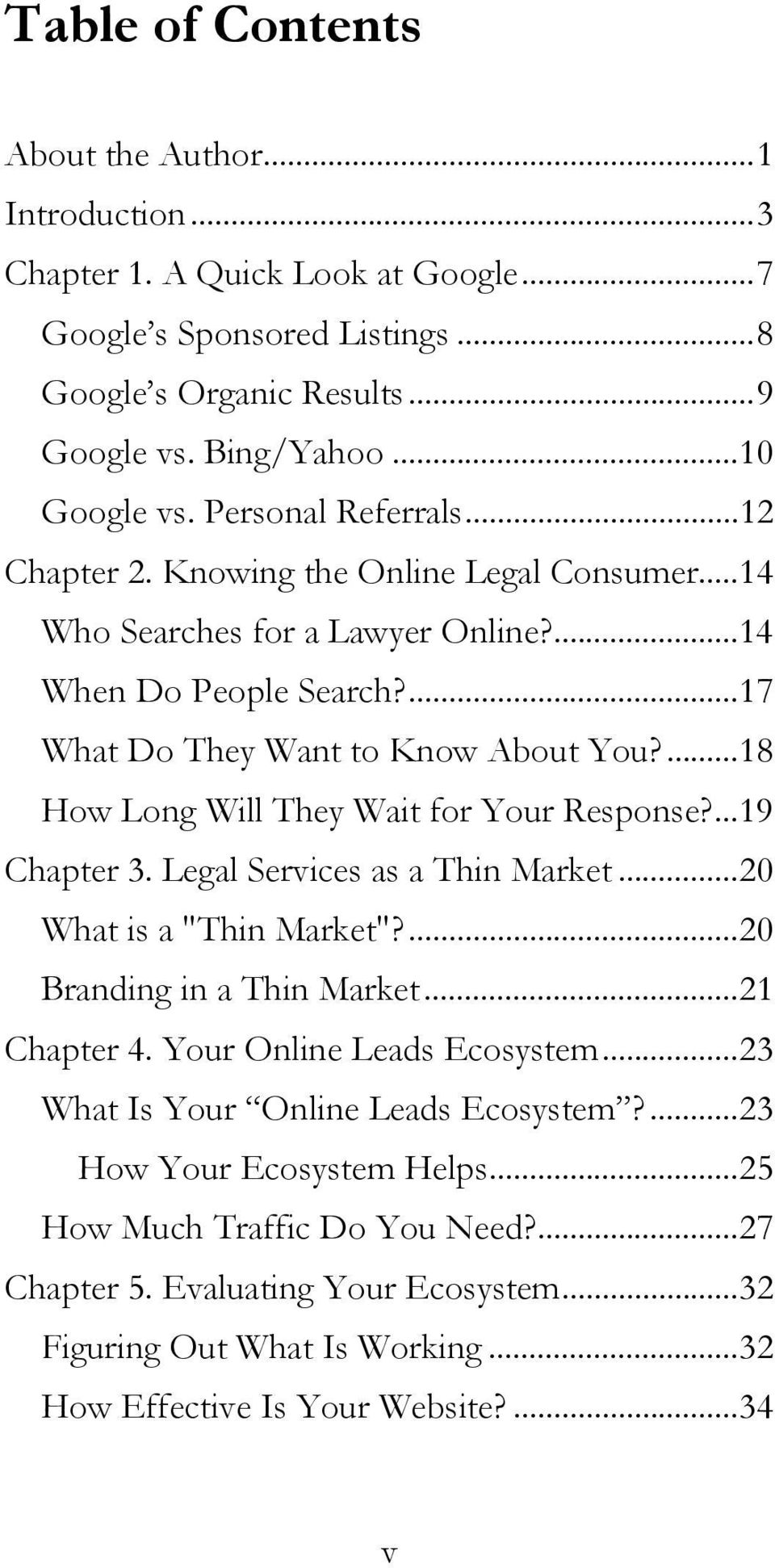"...18 How Long Will They Wait for Your Response?...19 Chapter 3. Legal Services as a Thin Market...20 What is a ""Thin Market""?...20 Branding in a Thin Market...21 Chapter 4."