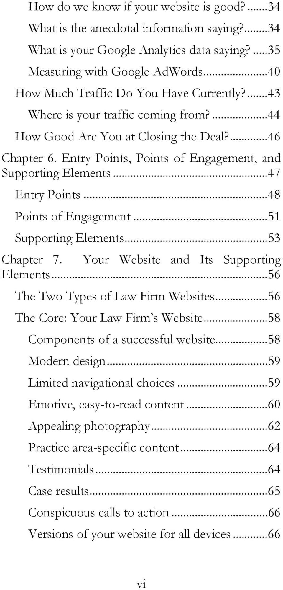 Entry Points, Points of Engagement, and Supporting Elements...47 Entry Points...48 Points of Engagement...51 Supporting Elements...53 Chapter 7. Your Website and Its Supporting Elements.