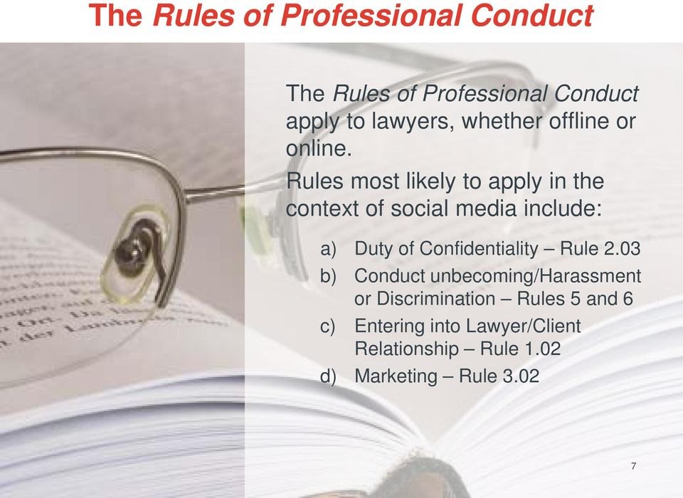 Rules most likely to apply in the context of social media include: a) Duty of