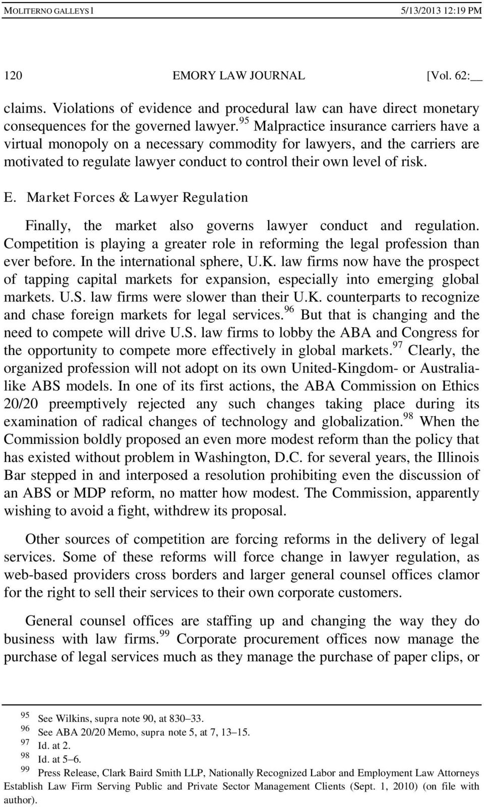 Market Forces & Lawyer Regulation Finally, the market also governs lawyer conduct and regulation. Competition is playing a greater role in reforming the legal profession than ever before.