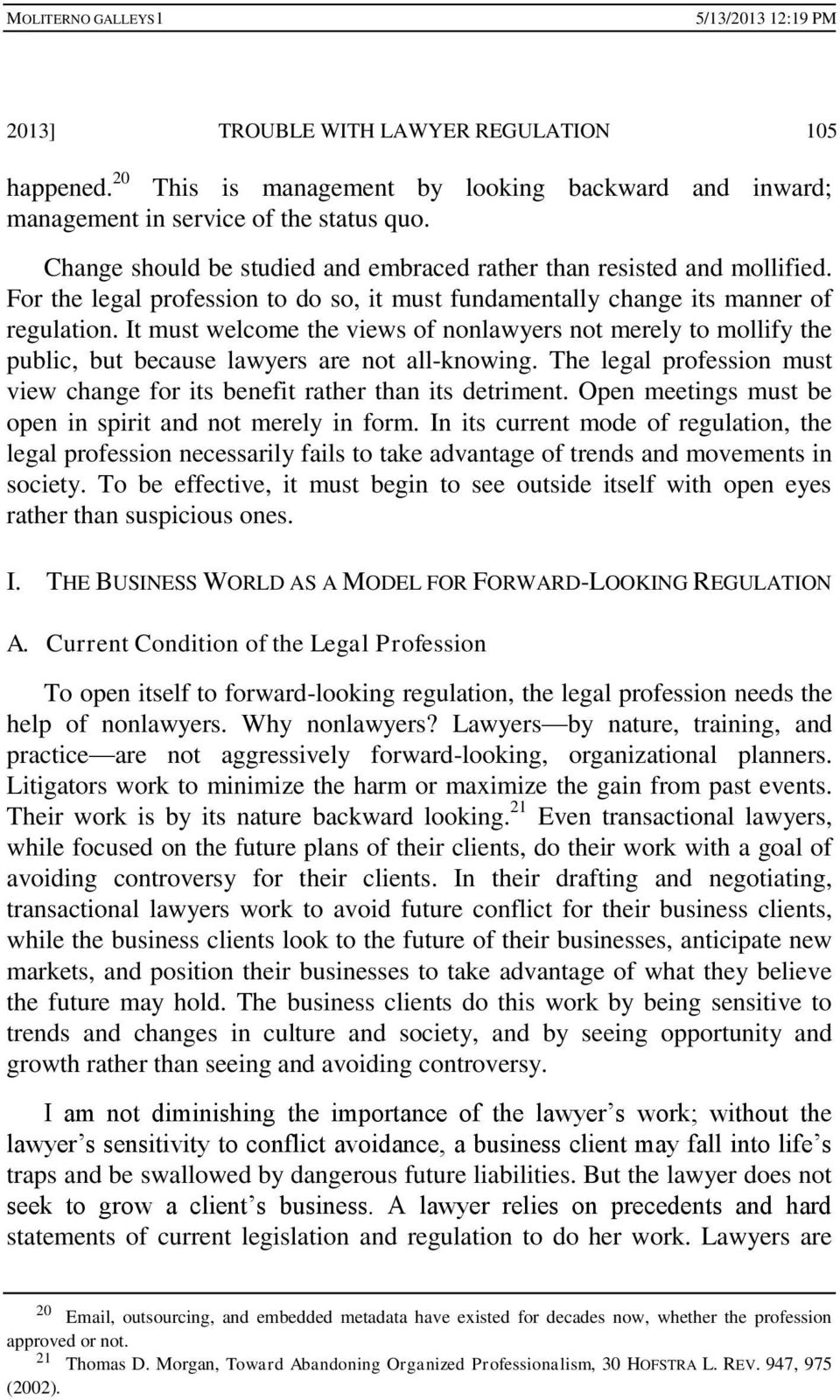It must welcome the views of nonlawyers not merely to mollify the public, but because lawyers are not all-knowing. The legal profession must view change for its benefit rather than its detriment.