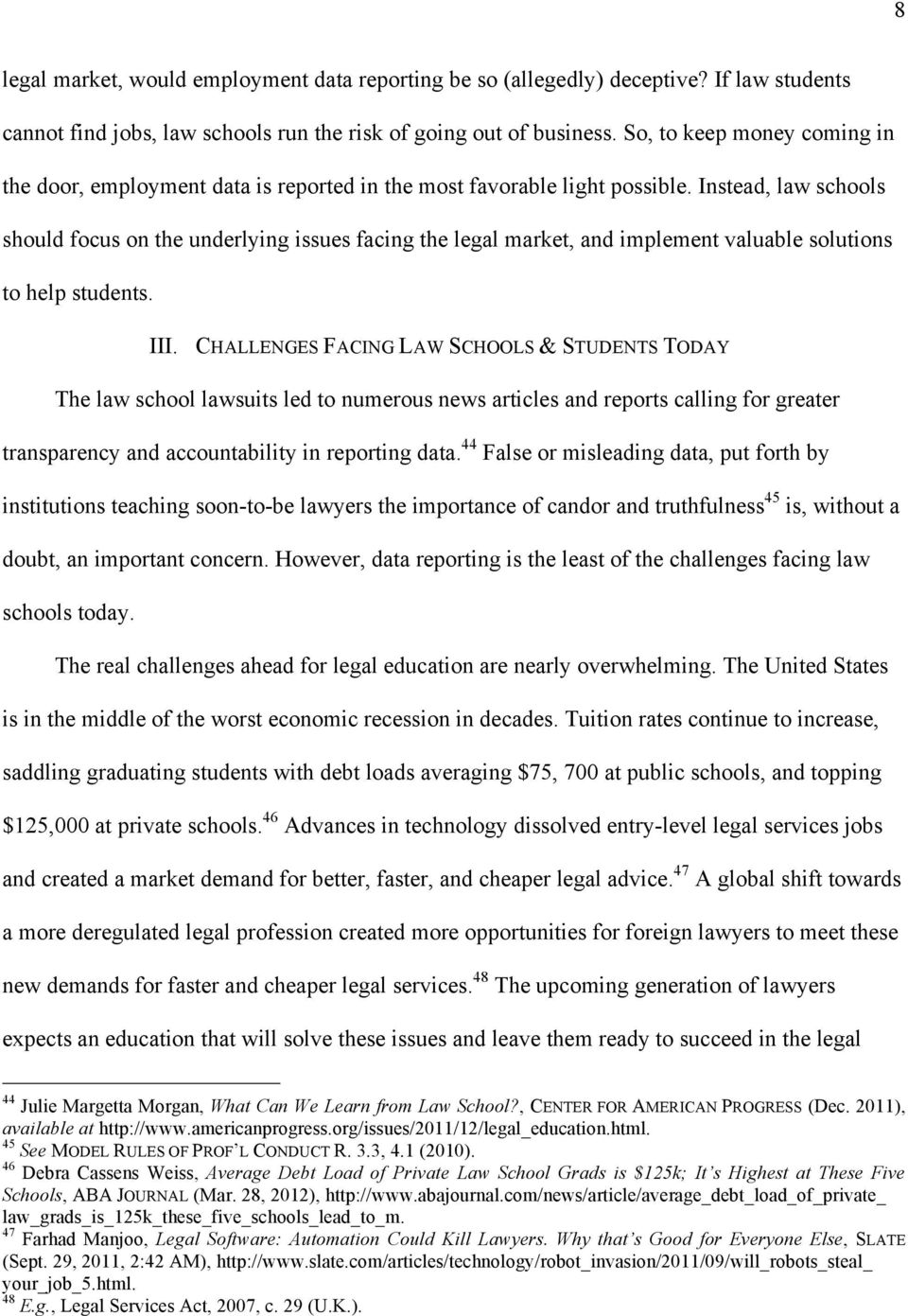 Instead, law schools should focus on the underlying issues facing the legal market, and implement valuable solutions to help students. III.