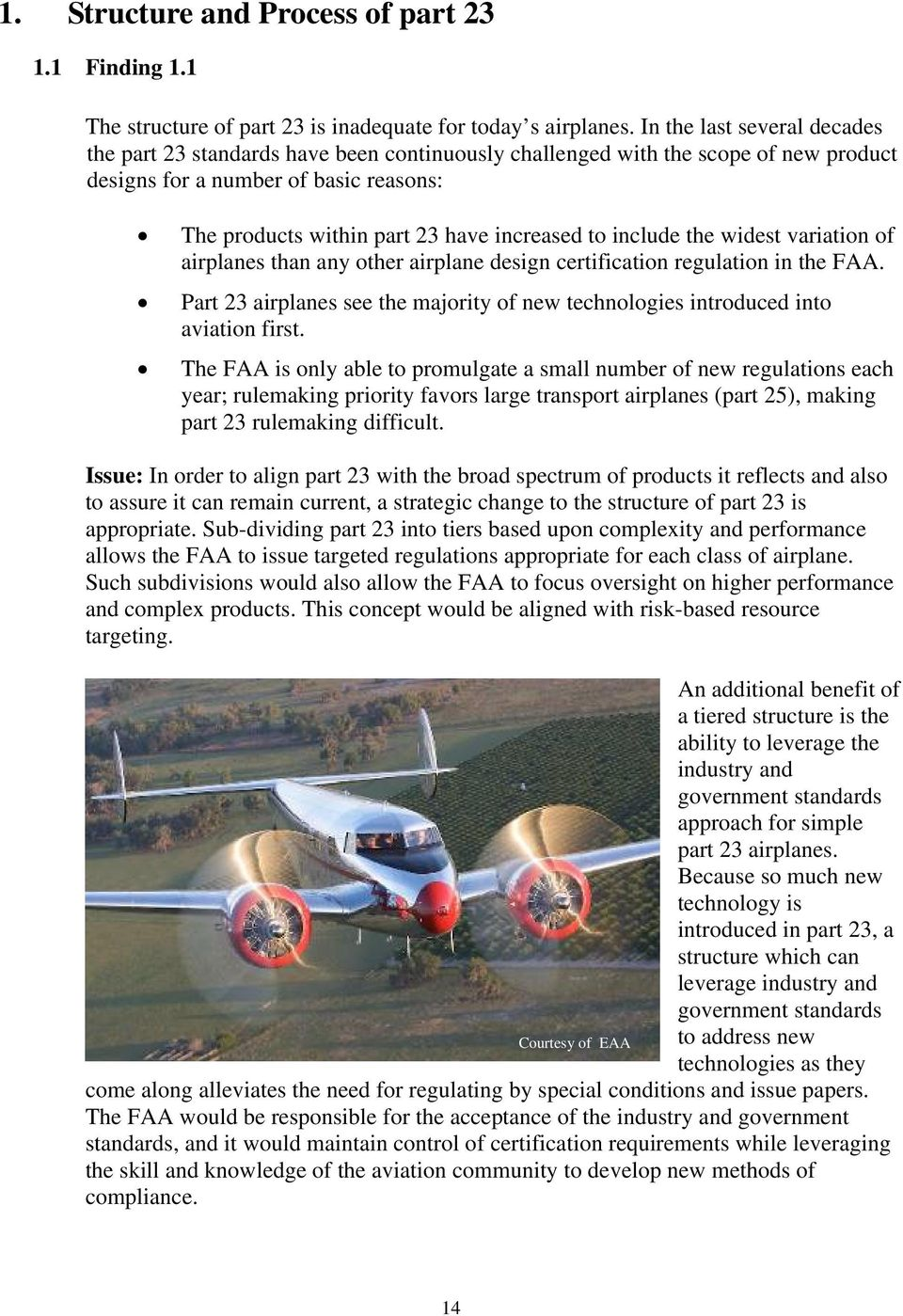 include the widest variation of airplanes than any other airplane design certification regulation in the FAA. Part 23 airplanes see the majority of new technologies introduced into aviation first.