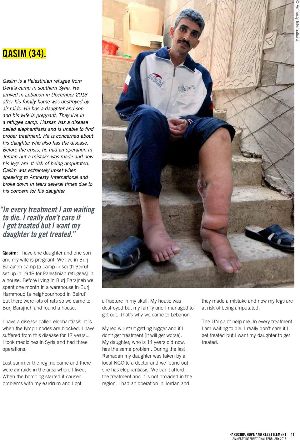 He is concerned about his daughter who also has the disease. Before the crisis, he had an operation in Jordan but a mistake was made and now his legs are at risk of being amputated.