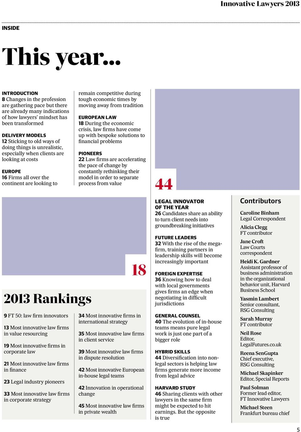 things is unrealistic, especially when clients are looking at costs europe 16 Firms all over the continent are looking to 2013 Rankings 9 FT 50: law firm innovators 13 Most innovative law firms in