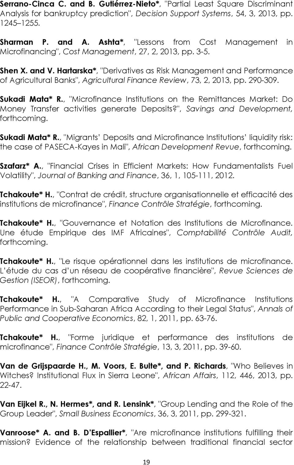 "Hartarska*, ""Derivatives as Risk Management and Performance of Agricultural Banks"", Agricultural Finance Review, 73, 2, 2013, pp. 290-309. Sukadi Mata* R."