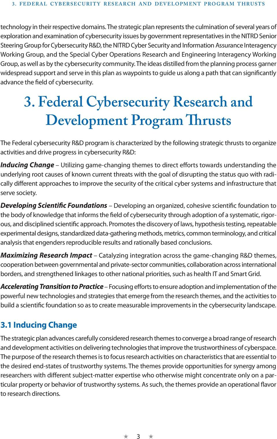 Cybersecurity R&D, the NITRD Cyber Security and Information Assurance Interagency Working Group, and the Special Cyber Operations Research and Engineering Interagency Working Group, as well as by the