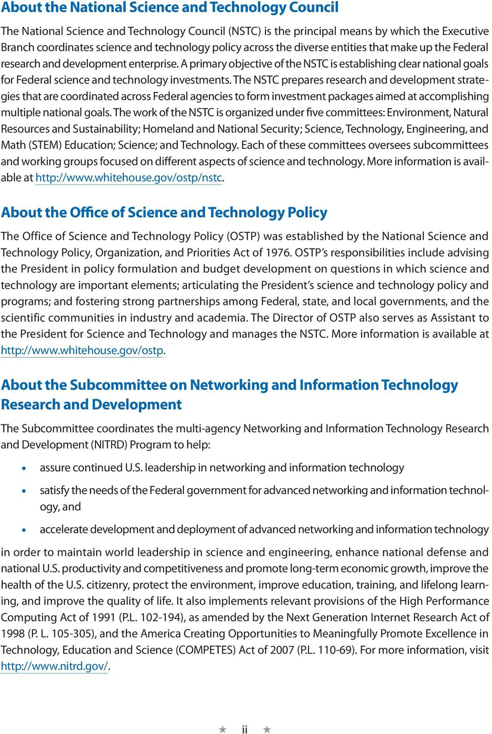 A primary objective of the NSTC is establishing clear national goals for Federal science and technology investments.