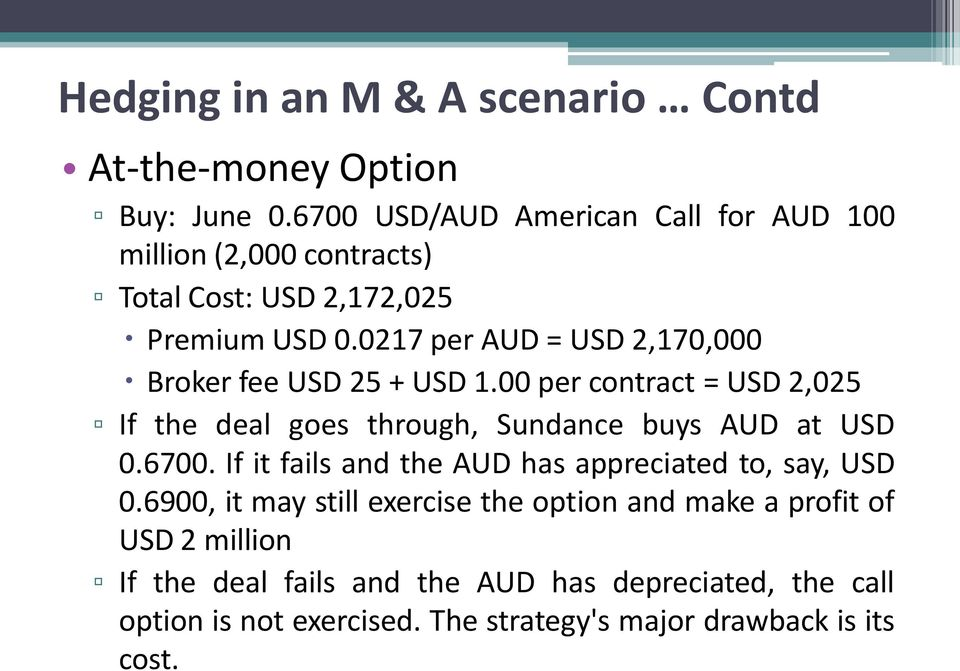 0217per AUD = USD 2,170,000 Broker fee USD 25 + USD 1.00 per contract = USD 2,025 If the deal goes through, Sundance buys AUD at USD 0.6700.