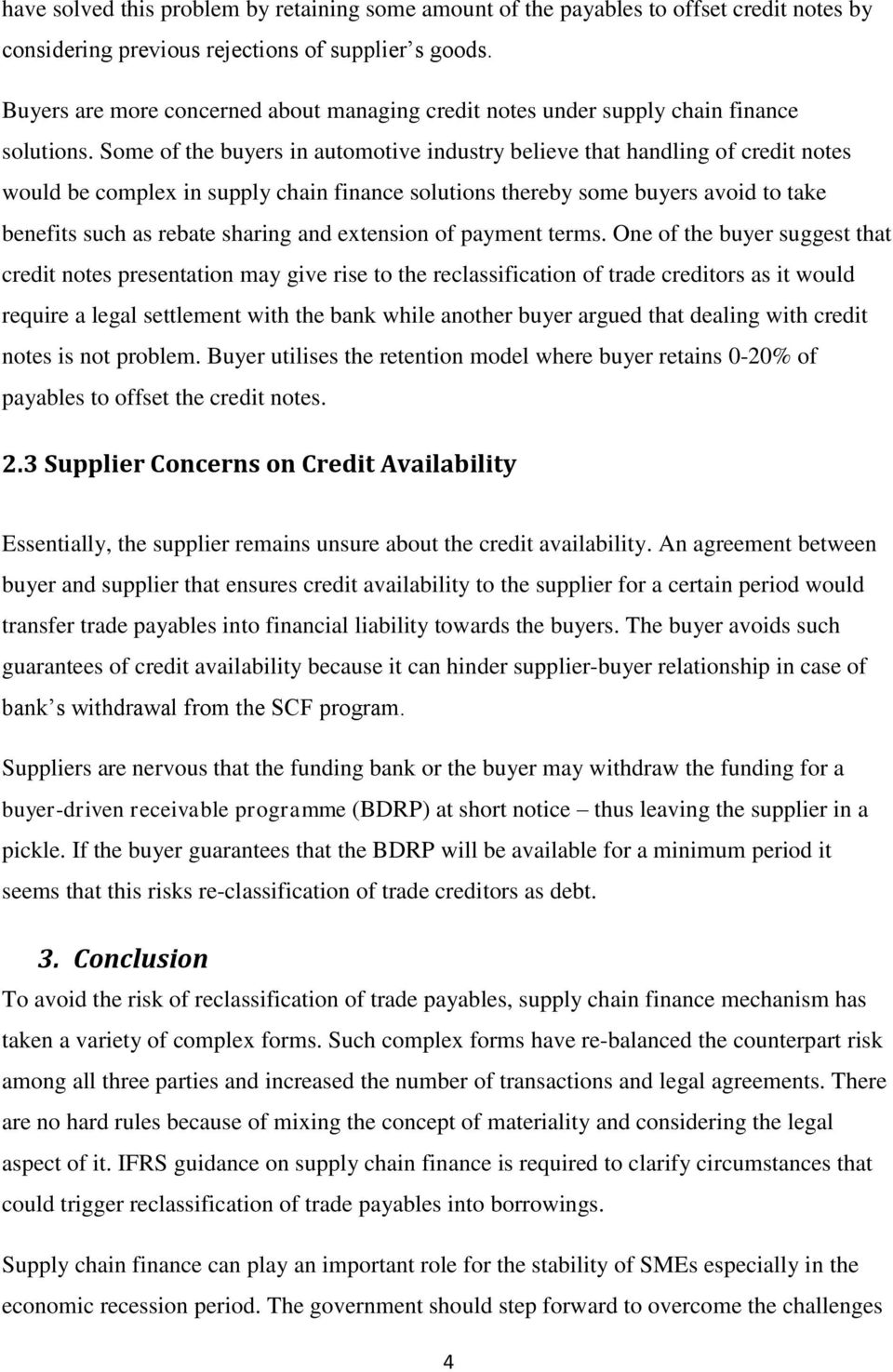 Some of the buyers in automotive industry believe that handling of credit notes would be complex in supply chain finance solutions thereby some buyers avoid to take benefits such as rebate sharing