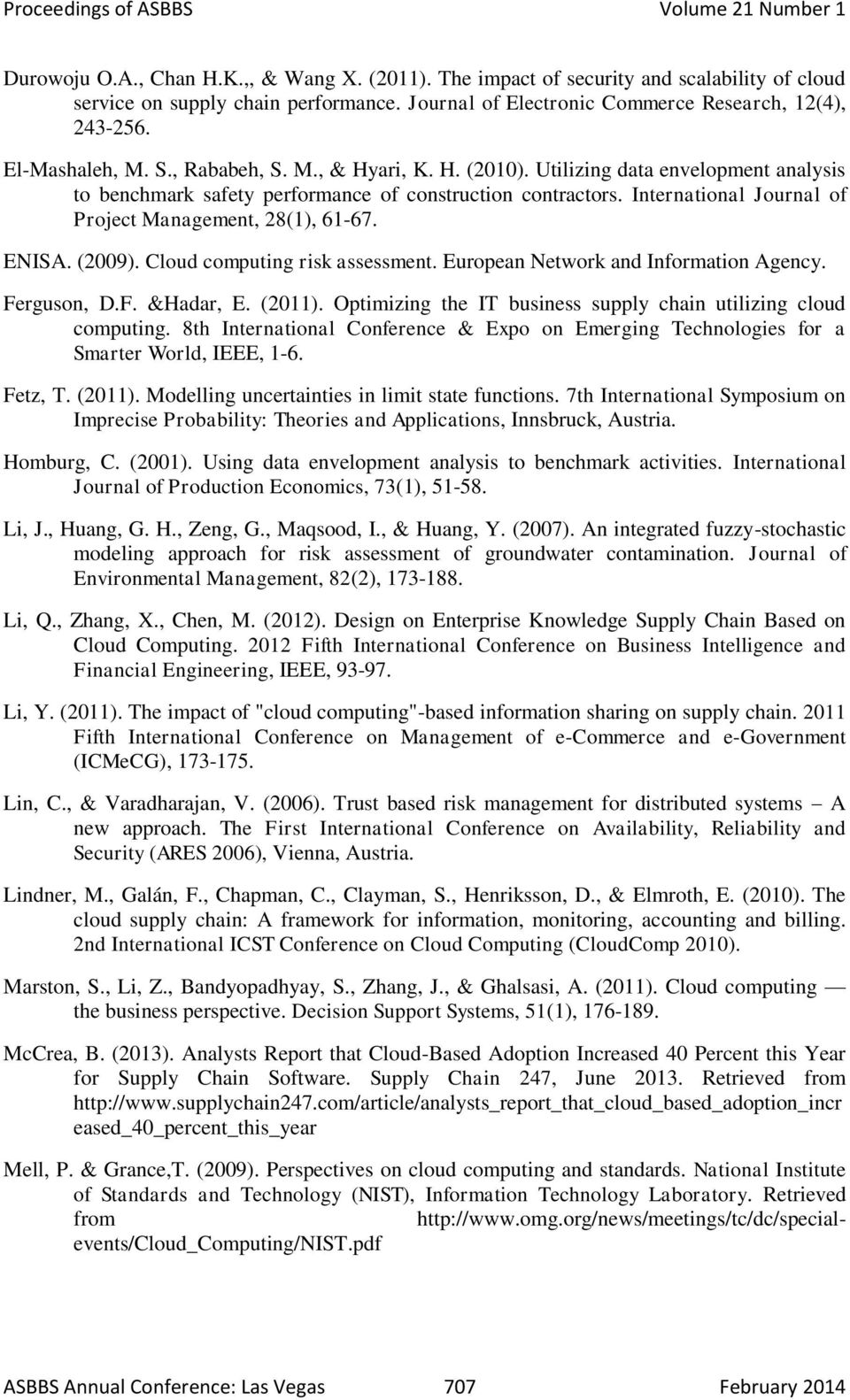 International Journal of Project Management, 28(1), 61-67. ENISA. (2009). Cloud computing risk assessment. European Network and Information Agency. Ferguson, D.F. &Hadar, E. (2011).