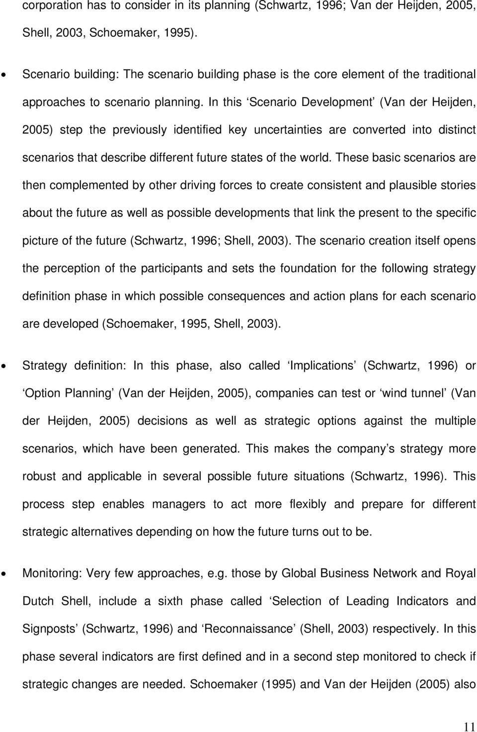 In this Scenario Development (Van der Heijden, 2005) step the previously identified key uncertainties are converted into distinct scenarios that describe different future states of the world.
