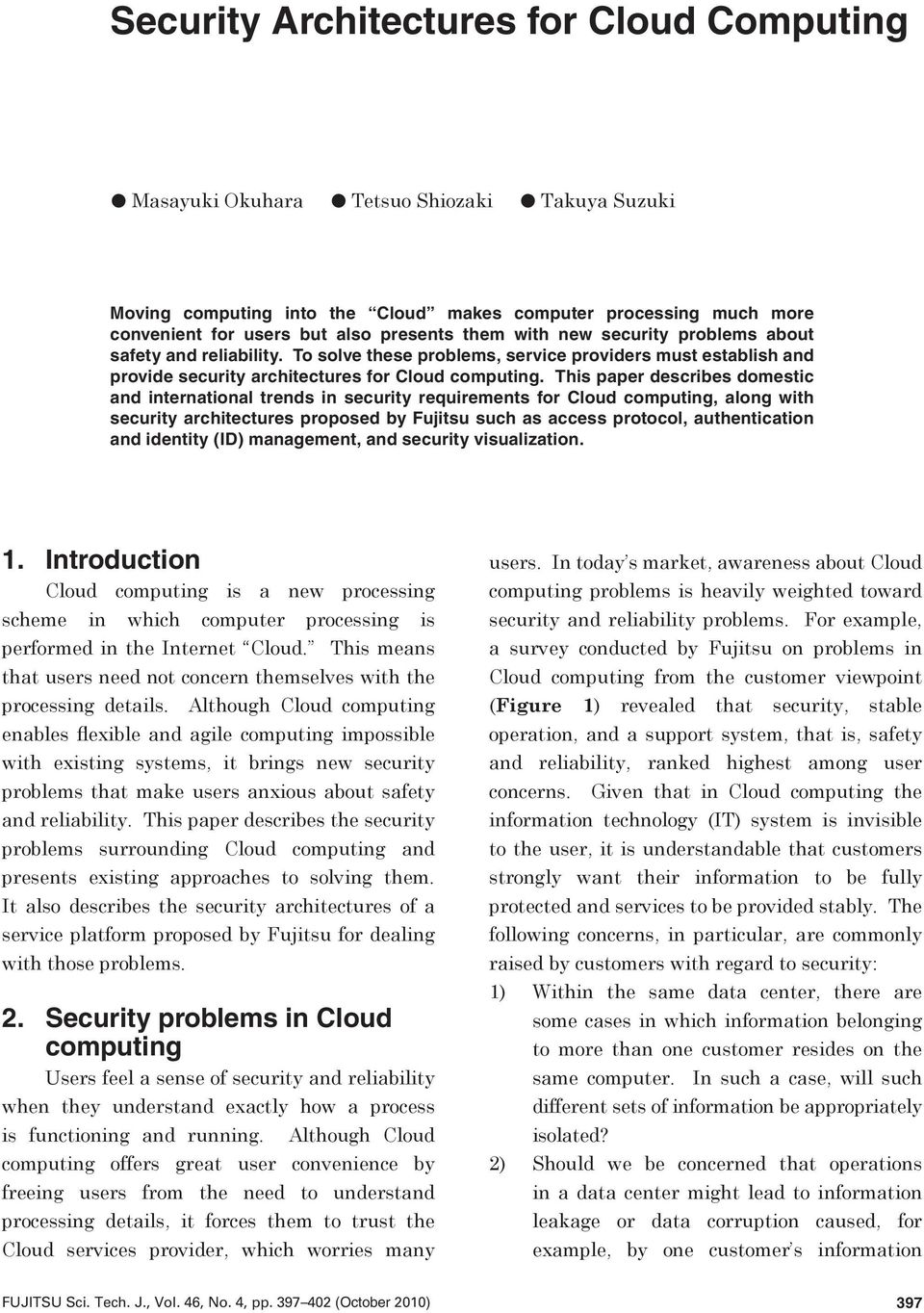 This paper describes domestic and international trends in security requirements for Cloud computing, along with security architectures proposed by Fujitsu such as access protocol, authentication and