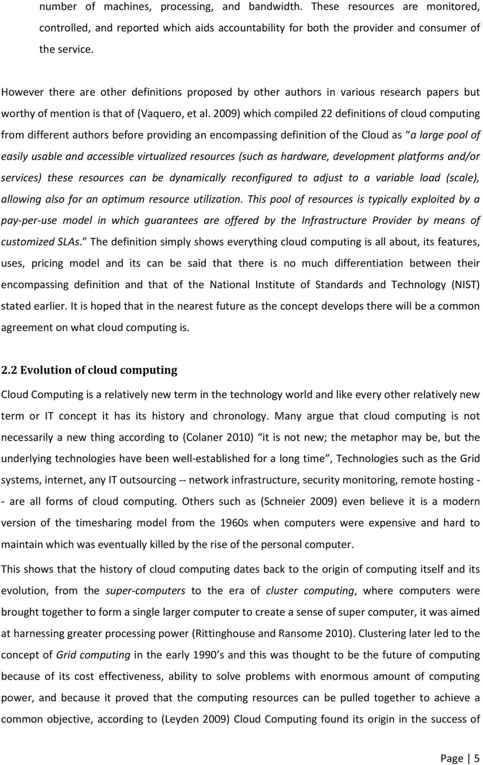 2009) which compiled 22 definitions of cloud computing from different authors before providing an encompassing definition of the Cloud as a large pool of easily usable and accessible virtualized
