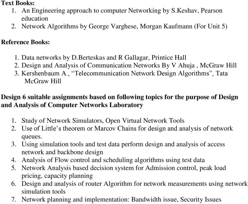 , Telecommunication Network Design Algorithms, Tata McGraw Hill Design suitable assignments based on following topics for the purpose of Design and Analysis of Computer Networks Laboratory 1.