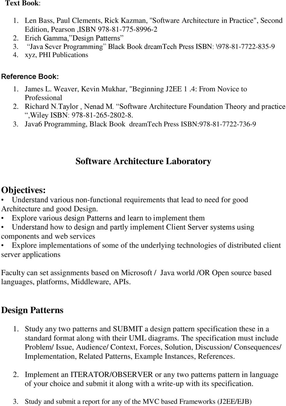 4: From Novice to Professional 2. Richard N.Taylor, Nenad M. Software Architecture Foundation Theory and practice,wiley ISBN: 978-81-25-2802-8. 3.