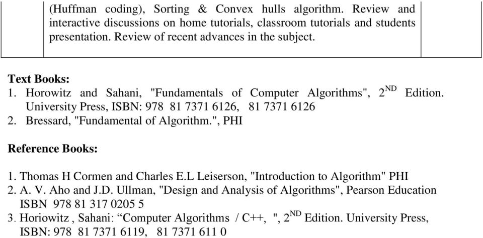 "University Press, ISBN: 978 81 7371 12, 81 7371 12 2. Bressard, ""Fundamental of Algorithm."", PHI Reference Books: 1. Thomas H Cormen and Charles E."