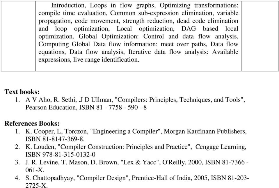 Global Optimization: Control and data flow analysis, Computing Global Data flow information: meet over paths, Data flow equations, Data flow analysis, Iterative data flow analysis: Available