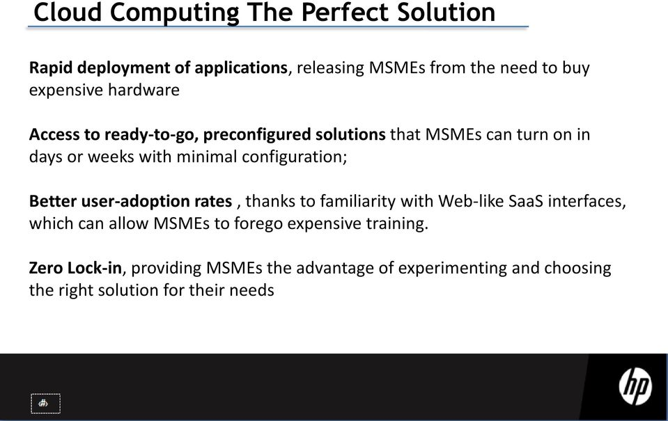 configuration; Better user-adoption rates, thanks to familiarity with Web-like SaaS interfaces, which can allow MSMEs to