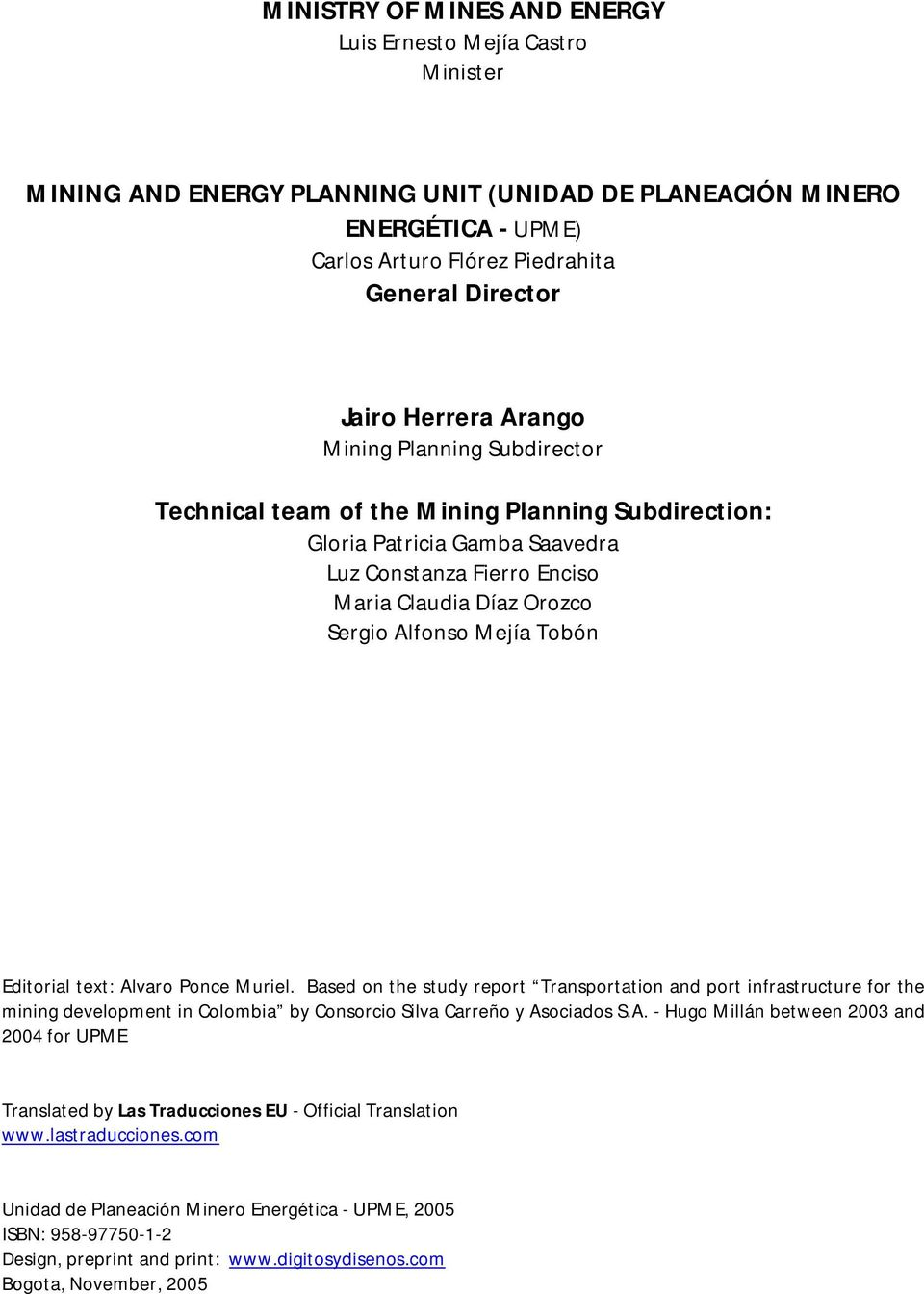 Mejía Tobón Editorial text: Alvaro Ponce Muriel. Based on the study report Transportation and port infrastructure for the mining development in Colombia by Consorcio Silva Carreño y Asociados S.A. - Hugo Millán between 2003 and 2004 for UPME Translated by Las Traducciones EU - Official Translation www.