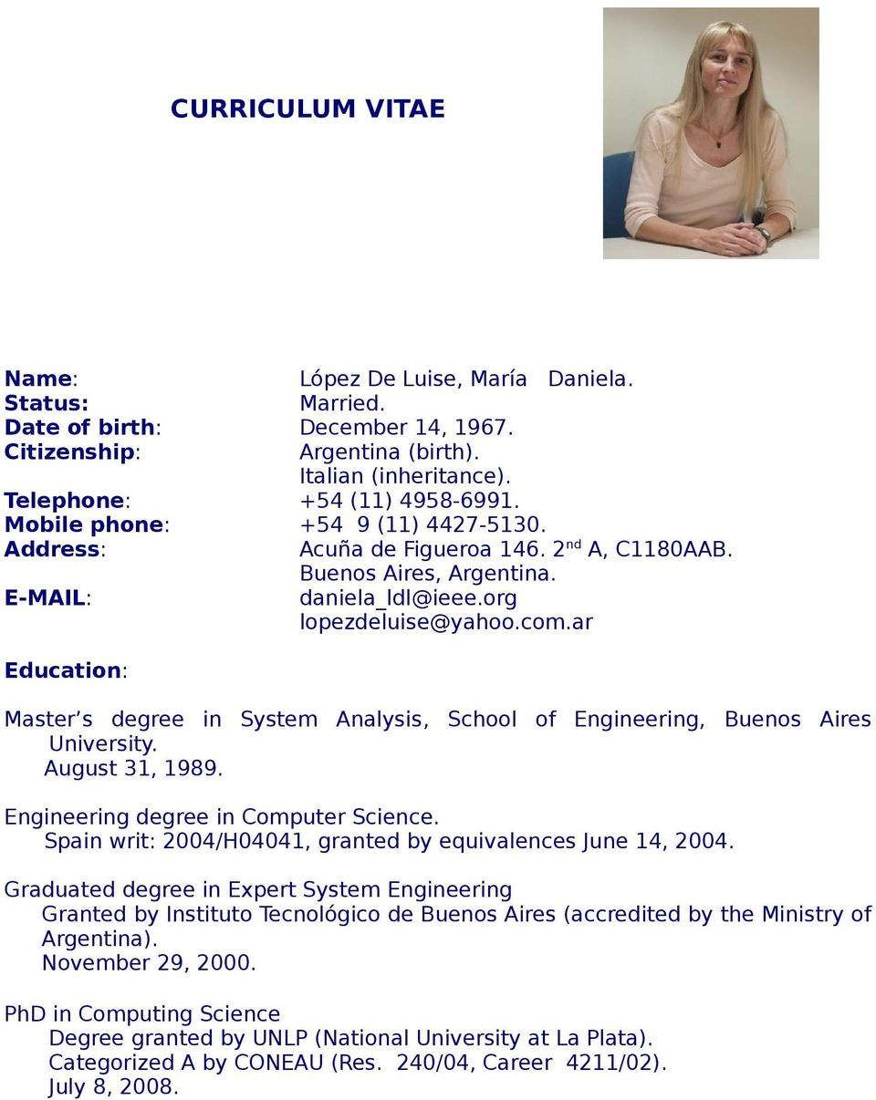 ar Education: Master s degree in System Analysis, School of Engineering, Buenos Aires University. August 31, 1989. Engineering degree in Computer Science.