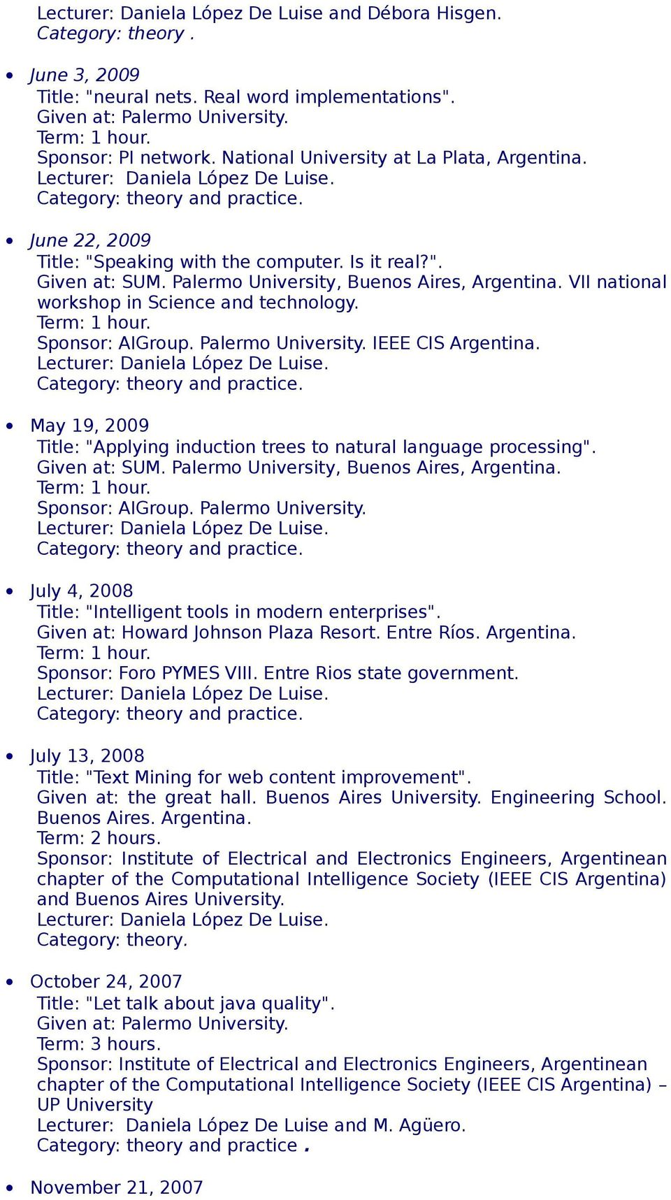 Palermo University, Buenos Aires, Argentina. VII national workshop in Science and technology. Term: 1 hour. Sponsor: AIGroup. Palermo University. IEEE CIS Argentina. Lecturer: Daniela López De Luise.