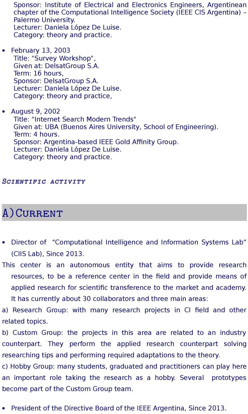 "Category: theory and practice, August 9, 2002 Title: ""Internet Search Modern Trends"" Given at: UBA (Buenos Aires University, School of Engineering). Term: 4 hours."