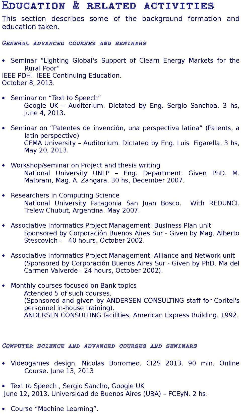Seminar on Text to Speech Google UK Auditorium. Dictated by Eng. Sergio Sanchoa. 3 hs, June 4, 2013.
