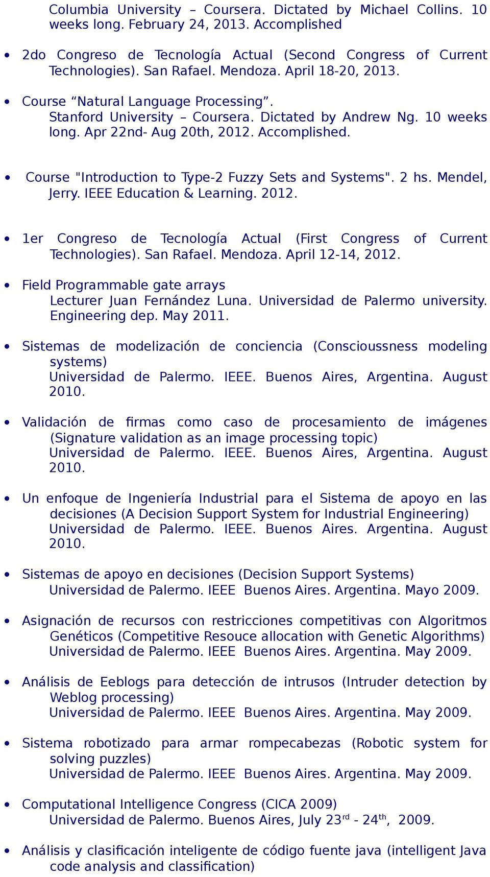 "Course ""Introduction to Type-2 Fuzzy Sets and Systems"". 2 hs. Mendel, Jerry. IEEE Education & Learning. 2012. 1er Congreso de Tecnología Actual (First Congress of Current Technologies). San Rafael."