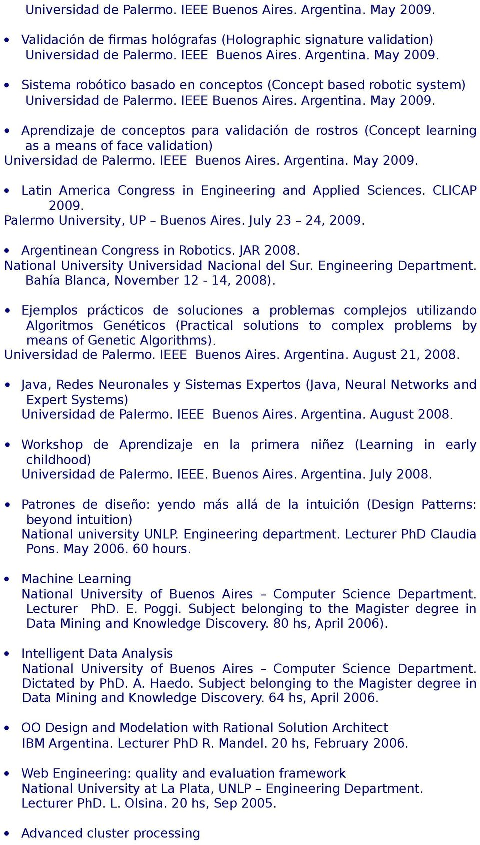 CLICAP 2009. Palermo University, UP Buenos Aires. July 23 24, 2009. Argentinean Congress in Robotics. JAR 2008. National University Universidad Nacional del Sur. Engineering Department.