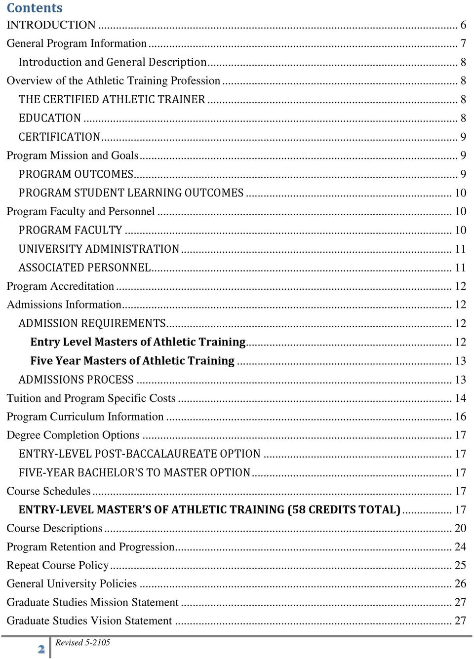 .. 11 ASSOCIATED PERSONNEL... 11 Program Accreditation... 12 Admissions Information... 12 ADMISSION REQUIREMENTS... 12 Entry Level Masters of Athletic Training.