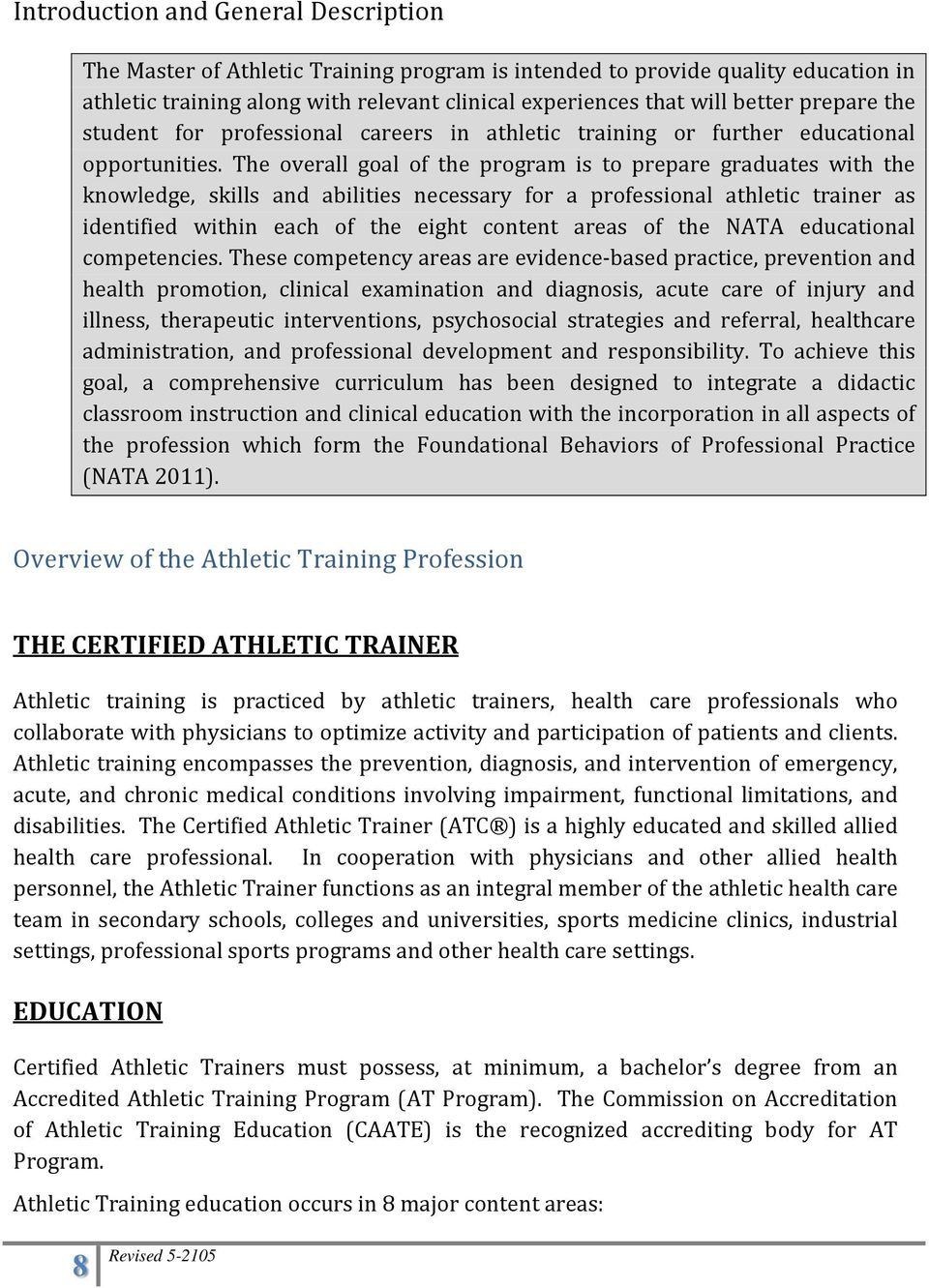 The overall goal of the program is to prepare graduates with the knowledge, skills and abilities necessary for a professional athletic trainer as identified within each of the eight content areas of