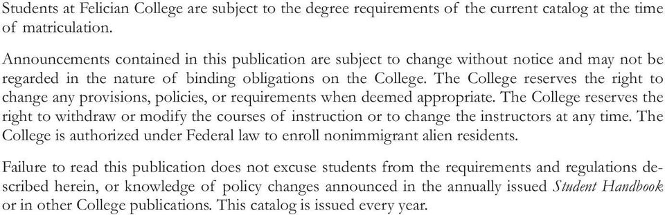 The College reserves the right to change any provisions, policies, or requirements when deemed appropriate.